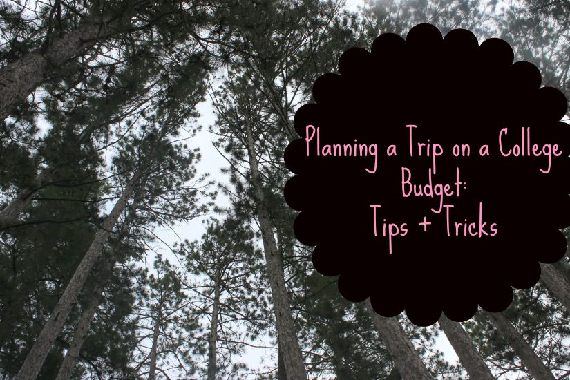 Planning A Trip on a College Budget: Tips + Tricks!