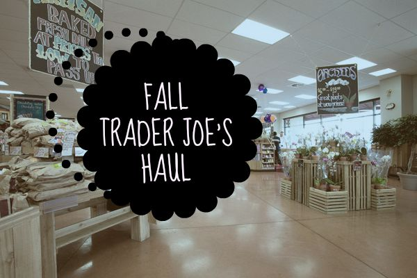 FALL TRADER JOE'S HAUL